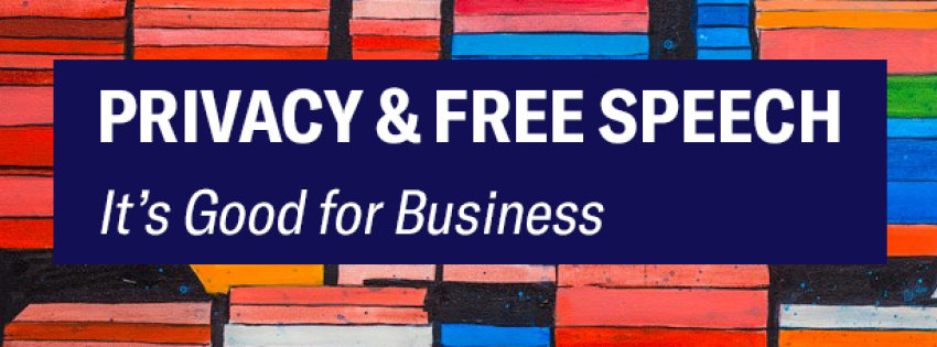Privacy & Free Speech - It's Good for Business