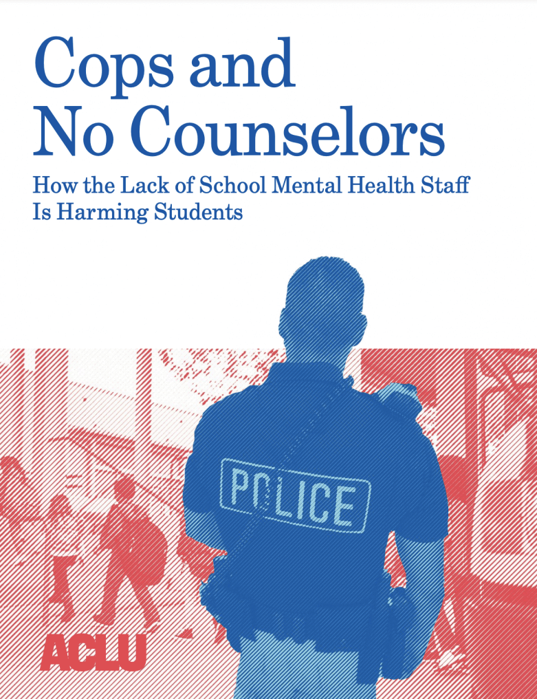 "Cover of the report, ""Cops and No Counselors"" How the Lack of School Mental Health Staff is Harming Students"