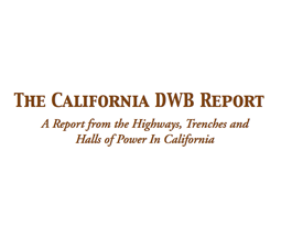 California DWB Report: A Report from the Highways, Trenches and Halls of Power in California