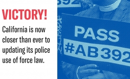 Victory California is now closer than ever to updating its police use of force law.