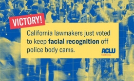 Victory California lawmakers just voted to keep facial recognition off police body cams